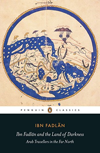 Ibn Fadlan and the Land of Darkness: Arab Travellers in the Far North (Penguin)
