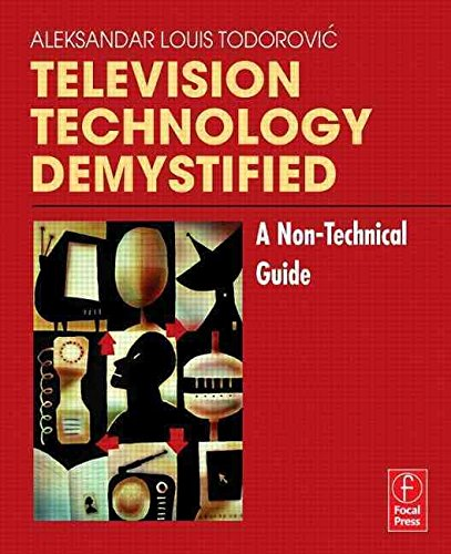 [Television Technology Demystified: A Non-technical Guide] (By: Aleksandar-Louis Todorovic) [published: September, 2006]