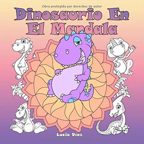 Dinosaurio En El Mandala: Un libro para colorear para niños y adultos para amar y relajarse por Lucia Díaz