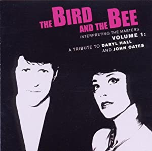 the bird and the bee - Interpreting the Masters, Volume 1: A Tribute to Daryl Hall and John Oates