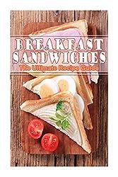 Breakfast Sandwiches - The Ultimate Recipe Guide by Daniel Tyler (2014-07-09)