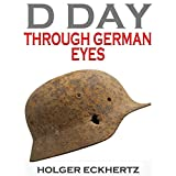 D DAY Through German Eyes: The Hidden Story of...