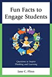 Fun Facts to Engage Students: Questions to Inspire Thinking and Learning