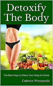 Detoxify The Body: The Best Ways to Detox Your Body At Home (English Edition) par [Werepanda, Cadence]