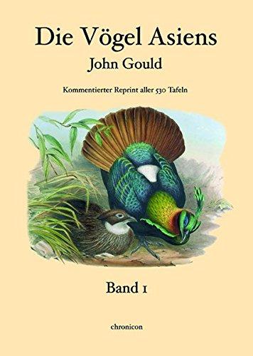 Die Vögel Asiens - John Gould: Reprint aller 530 Tafeln -