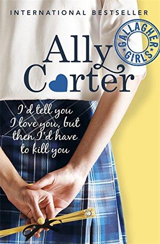 I'd Tell You I Love You, But Then I'd Have To Kill You: Book 1 (Gallagher Girls)