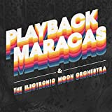 Playback Maracas & The Electronic Moon Orchestra