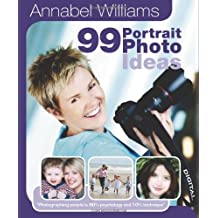 Annabel Williams 99 Portrait Photo Ideas: Photographing People is 90% Psychology and 10% Technique (99 Photo Ideas)