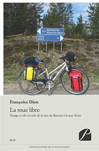 La roue libre: Voyage à vélo en solo de la mer de Barents à la mer Noire par Françoise Dion