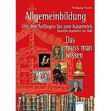Allgemeinbildung. Von den Anfängen bis zum Kaiserreich: Deutsche Geschichte vor 1900. Das muss man wissen: