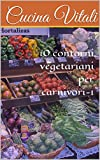 10 contorni vegetariani per carnivori-1 (CucinaVitali Vol. 2)