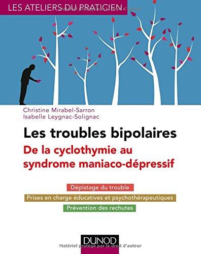 Les troubles bipolaires - 3e d. - De la cyclothymie au syndrome maniaco-dpressif: Dpistage du trouble - Prises en charge ducatives et psychothrapeutiques - Prvention des rechutes