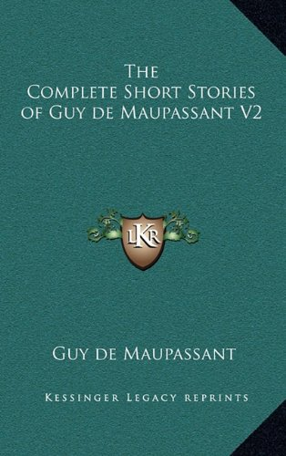 The Complete Short Stories Of Guy De Maupassant V2 by Guy De Maupassant