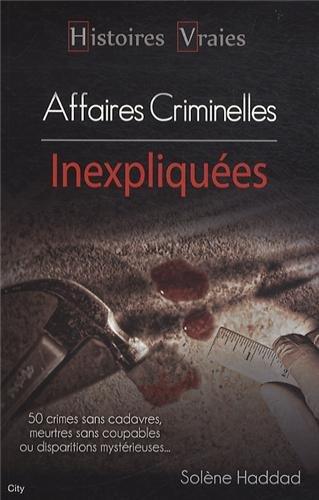 Histoires vraies les affaires criminelles inexpliquées