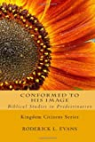 Conformed to His Image: Biblical Studies in Predestination