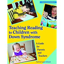 Teaching Reading to Children with Down Syndrome: A Guide for Parents & Teachers: A Guide for Parents and Teachers (Topics in Down Syndrome)