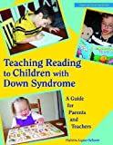 Teaching Reading to Children with Down Syndrome: A Guide for Parents & Teachers (Topics in Down Syndrome)