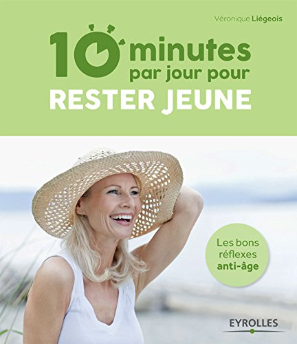 10 minutes par jour pour rester jeune: Les bons réflexes anti-âge (10 minutes par jour pour méditer) par Véronique Liégeois