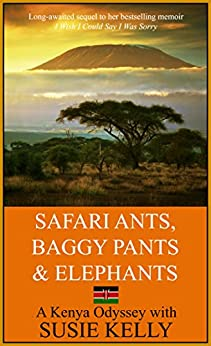 Safari Ants, Baggy Pants And Elephants: A Kenyan Odyssey by [Kelly, Susie]