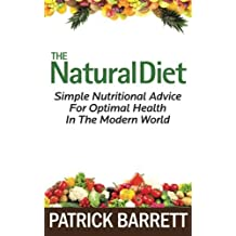 The Natural Diet: Simple Nutritional Advice For Optimal Health In The Modern World by Patrick Barrett (2011-11-23)