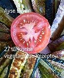 27 türkische vegetarische Rezepte