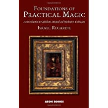 Foundations of Practical Magic: An Introduction to Qabalistic, Magical and Meditative Techniques by Israel Regardie (2008-02-15)