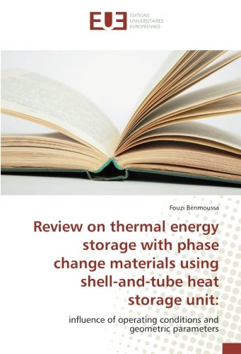 Review on thermal energy storage with phase change materials using shell-and-tube heat storage unit:: influence of operating conditions and geometric parameters