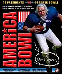 America Bowl: 44 Presidents vs. 44 Super Bowls in the ultimate matchup! by Don Steinberg (2010-11-23)