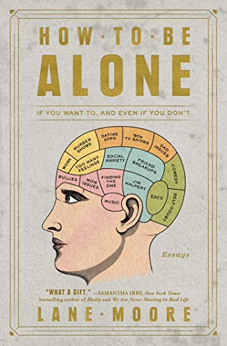 How to Be Alone: If You Want To, and Even If You Don't por Lane Moore