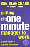 Putting The One Minute Manager To Work by Robert Lorber,Kenneth Blanchard,Kenneth H. Blanchard, Ray Bradbury