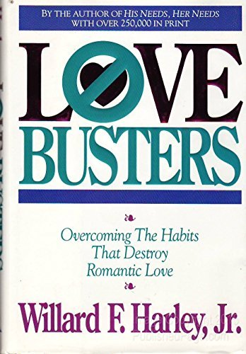 Love Busters: Overcoming Habits That Destroy Romantic Love by Willard F. Harley Jr. (1992-09-02)