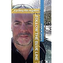 Follow the Blue Line: Cycling the Algarve (English Edition)