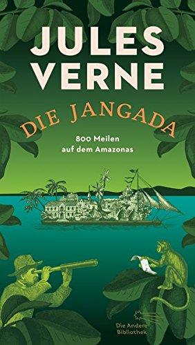 Die Jangada: 800 Meilen auf dem Amazonas (Die Andere Bibliothek, Band 406)