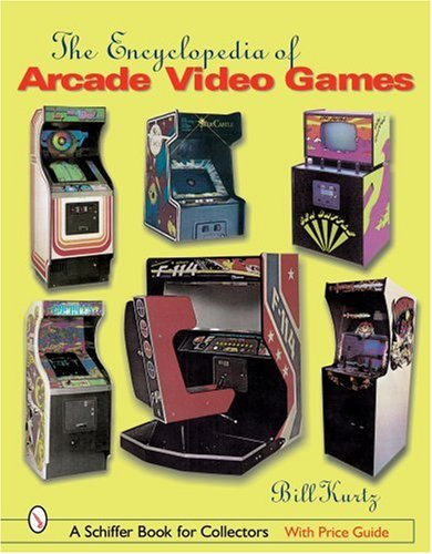 The Encyclopedia of Arcade Video Games (Schiffer Book for Collectors) por Bill Kurtz