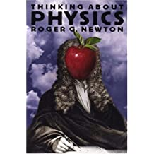 Thinking about Physics by Roger G. Newton (2000-02-20)