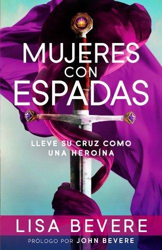 Mujeres con espadas: Lleve su cruz como una heroína