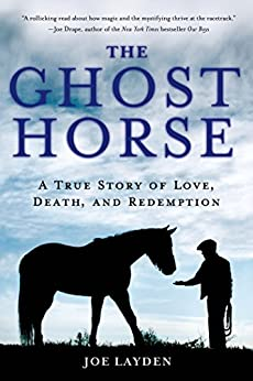 The Ghost Horse: A True Story of Love, Death, and Redemption by [Layden, Joe]