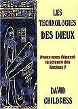 Les technologies des dieux - Avons-nous dépassé la science des anciens ?