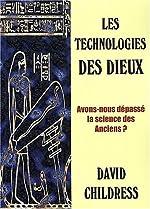 Les technologies des dieux - Avons-nous dépassé la science des anciens ? de David-Hatcher Childress