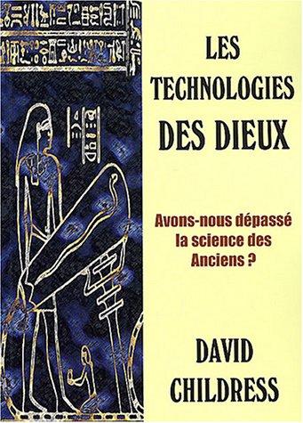 Les technologies des dieux : Avons-nous dépassé la science des anciens ? par David-Hatcher Childress