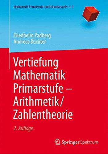 Vertiefung Mathematik Primarstufe ― Arithmetik/Zahlentheorie (Mathematik Primarstufe und Sekundarstufe I + II)