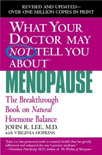 What Your Doctor May Not Tell You About Menopause (TM): The Breakthrough Book on Natural Hormone Balance by John R. Lee (2004-05-01)