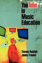 YouTube in Music Education by Thomas Rudolph (2009-10-01)