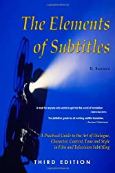 The Elements of Subtitles, Third Edition: A Practical Guide to the Art of Dialogue, Character, Context, Tone and Style in Film and Television Subtitling
