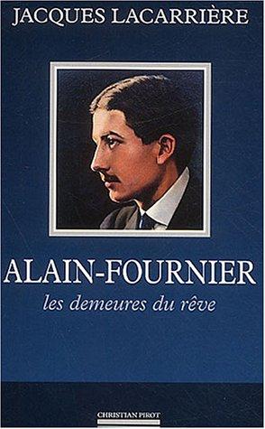 Alain-Fournier : Les demeures de rêve suivi de En forêt de Tronçais