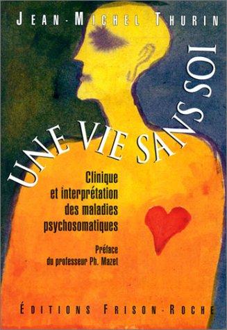 Une vie sans soi : Clinique et interprétation des maladies psychosomatiques