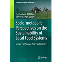 Socio-Metabolic Perspectives on the Sustainability of  Local Food Systems: Insights for Science, Policy and Practice (Human-Environment Interactions, Band 7)