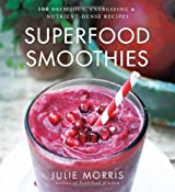 Superfood Smoothies: 100 Delicious, Energizing & Nutrient-dense Recipes by Julie Morris (2013-05-07)