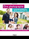 Etre photographe portraitiste: Cibler sa clientèle - Fixer ses tarifs - Promouvoir ses services - Guider ses modèles