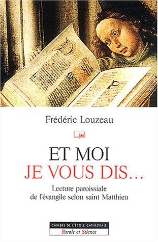 Et moi je vous dis... : Lecture paroissiale de l'évangile selon saint Matthieu par Frédéric Louzeau